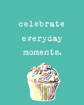Celebrate Everyday Moments